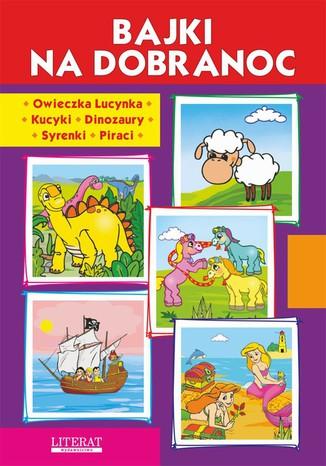 Okładka książki Bajki na dobranoc. Owieczka Lucynka. Kucyki. Dinozaury. Syrenki. Piraci