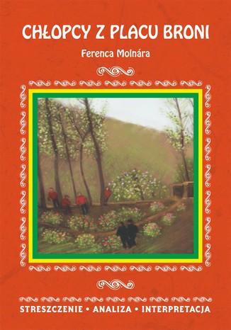 Okładka książki/ebooka Chłopcy z Placu Broni Ferenca Molnara. Streszczenie, analiza, interpretacja