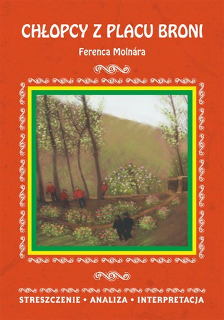Okładka książki Chłopcy z Placu Broni Ferenca Molnara. Streszczenie, analiza, interpretacja