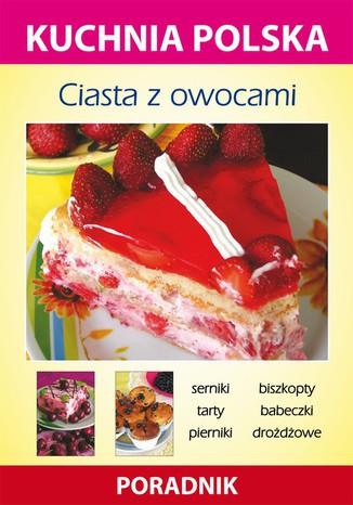 Okładka książki Ciasta z owocami. Kuchnia polska. Poradnik