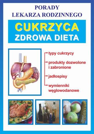 Okładka książki/ebooka Cukrzyca. Zdrowa dieta. Porady lekarza rodzinnego