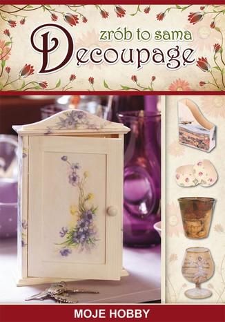 Okładka książki/ebooka Decoupage. Zrób to sama. Moje hobby