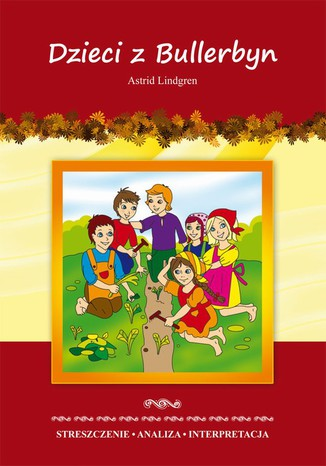 Okładka książki Dzieci z Bullerbyn Astrid Lindgren. Streszczenie. Analiza. Interpretacja