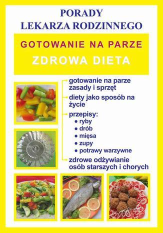 Okładka książki Gotowanie na parze. Zdrowa dieta. Porady lekarza rodzinnego