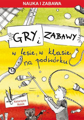 Okładka książki/ebooka Gry i zabawy. W lesie, w klasie, na podwórku