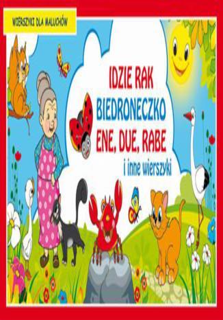 Okładka książki Idzie rak Biedroneczko Ene due rabe i inne wierszyki Wierszyki dla maluchów