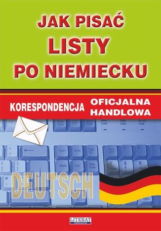 Okładka książki/ebooka Jak pisać listy po niemiecku. Korespondencja oficjalna. Korespondencja handlowa