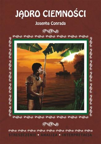 Okładka książki Jądro ciemności Josepha Conrada. Streszczenie. Analiza. Interpretacja