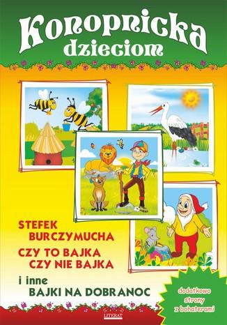 Okładka książki Konopnicka dzieciom. Stefek Burczymucha, Czy to bajka, czy nie bajka i inne bajki na dobranoc