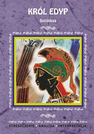 Okładka książki Król Edyp Sofoklesa. Streszczenie, analiza, interpretacja