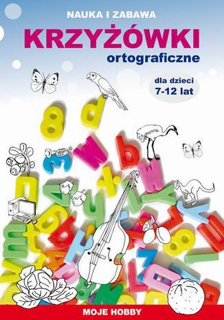 Okładka książki Krzyżówki ortograficzne dla dzieci 7-12 lat. Moje hobby