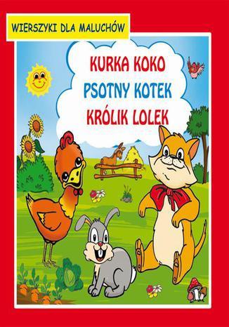 Okładka książki Kurka Koko Psotny kotek Królik Lolek Wierszyki dla maluchów