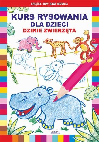 Okładka książki Kurs rysowania dla dzieci. Dzikie zwierzęta