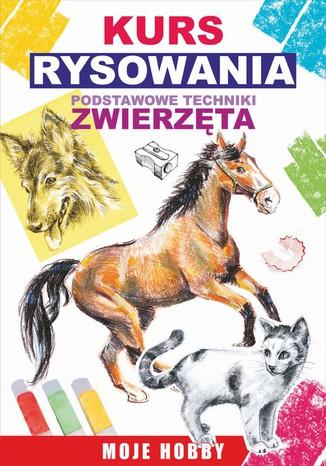 Okładka książki Kurs rysowania. Podstawowe techniki. Zwierzęta. Moje hobby