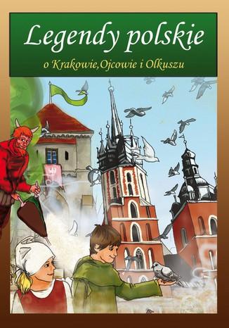 Okładka książki Legendy polskie o Krakowie, Ojcowie i Olkuszu