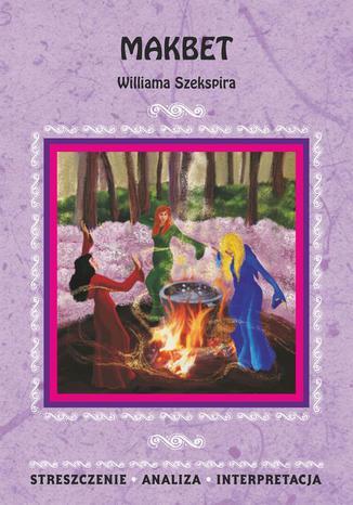 Okładka książki/ebooka Makbet Williama Szekspira. Streszczenie, analiza, interpretacja