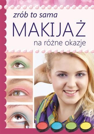 Okładka książki/ebooka Makijaż na różne okazje. Zrób to sama
