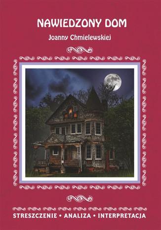 Okładka książki Nawiedzony dom Joanny Chmielewskiej. Streszczenie, analiza, interpretacja