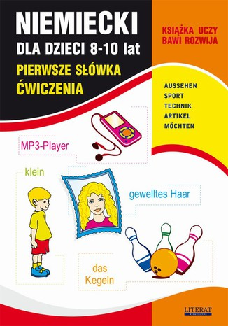 Okładka książki Niemiecki dla dzieci 8-10 lat. Pierwsze słówka. Ćwiczenia. AUSSEHEN, SPORT, TECHNIK, ARTIKEL, MÖCHTEN