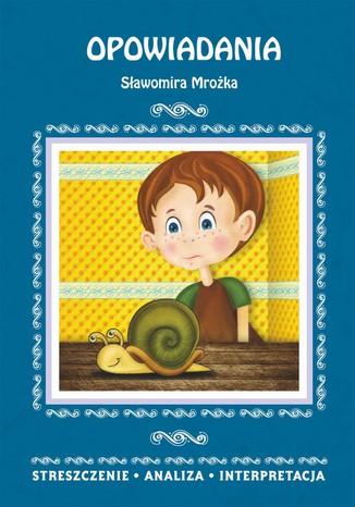 Okładka książki Opowiadania Sławomira Mrożka. Streszczenie, analiza, interpretacja