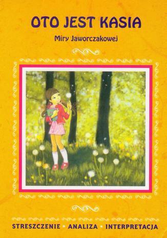 Okładka książki Oto jest Kasia Miry Jaworczakowej. Streszczenie, analiza, interpretacja + zadania edukacyjne