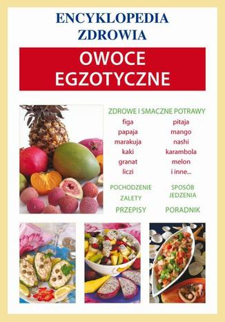 Okładka książki/ebooka Owoce egzotyczne. Encyklopedia zdrowia