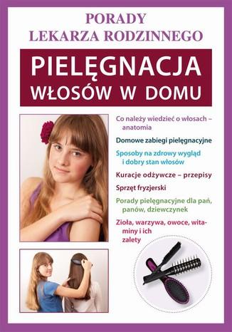 Okładka książki/ebooka Pielęgnacja włosów w domu. Porady lekarza rodzinnego