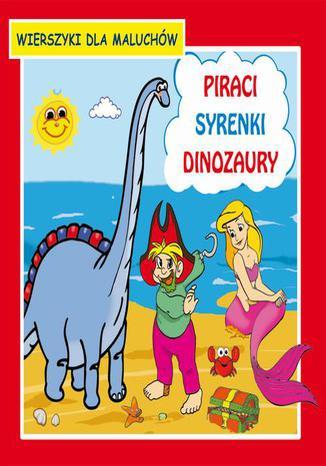 Okładka książki Piraci Syrenki Dinozaury Wierszyki dla maluchów