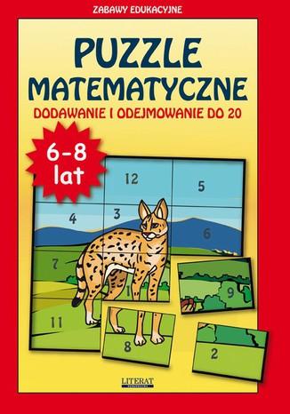 Okładka książki Puzzle matematyczne Dodawanie i odejmowanie do 20. 6-8 lat