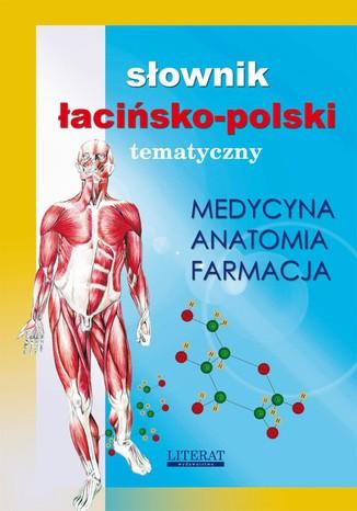 Okładka książki Słownik łacińsko-polski tematyczny. Medycyna, farmacja, anatomia