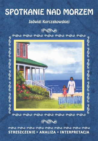 Okładka książki Spotkanie nad morzem Jadwigi Korczakowskiej. Streszczenie, analiza, interpretacja