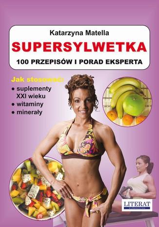 Okładka książki Supersylwetka. 100 przepisów i porad eksperta. Jak stosować suplementy XXI wieku, witaminy, minerały