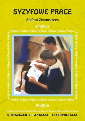 Okładka książki Syzyfowe prace Stefana Żeromskiego. Streszczenie, analiza, interpretacja