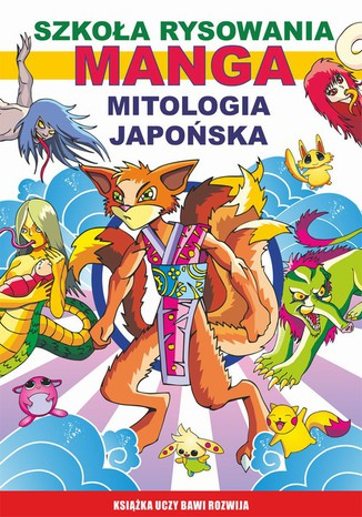 Okładka książki/ebooka Szkoła rysowania. Manga. Mitologia japońska. Książka uczy bawi rozwija