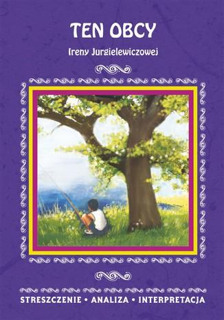 Okładka książki Ten obcy Ireny Jurgielewiczowej. Streszczenie, analiza, interpretacja