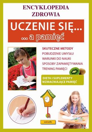 Okładka książki/ebooka Uczenie się a pamięć. Encyklopedia zdrowia