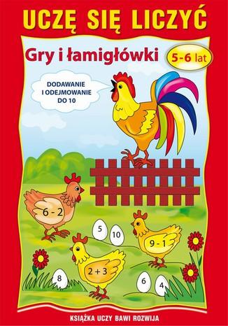 Okładka książki Uczę się liczyć. Gry i łamigłówki. 5-6 lat. Dodawanie i odejmowanie do 10