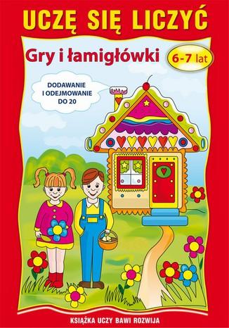 Okładka książki Uczę się liczyć. Gry i łamigłówki. 6-7 lat. Dodawanie i odejmowanie do 20