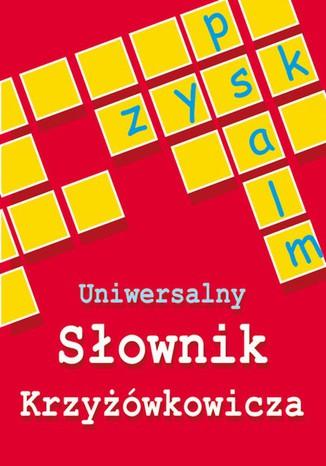 Okładka książki Uniwersalny słownik krzyżówkowicza