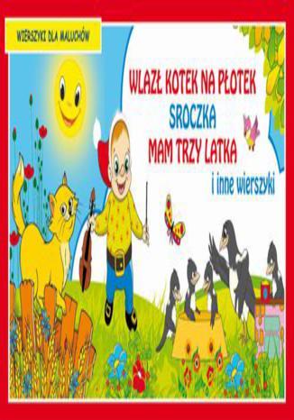 Okładka książki Wlazł kotek na płotek Sroczka Mam trzy latka i inne wierszyki Wierszyki dla maluchów