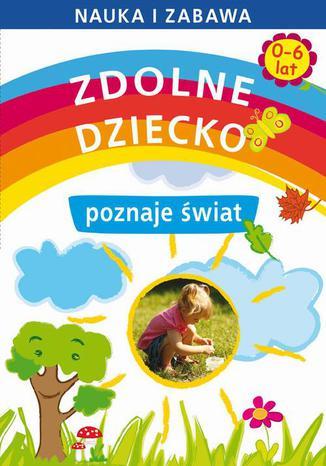 Okładka książki/ebooka Zdolne dziecko poznaje świat 0-6 lat