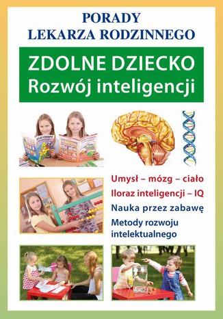 Okładka książki Zdolne dziecko. Rozwój inteligencji. Porady lekarza rodzinnego