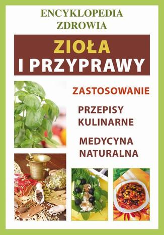 Okładka książki Zioła i przyprawy. Encyklopedia zdrowia