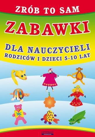 Okładka książki/ebooka Zrób to sam. Zabawki dla nauczycieli, rodziców i dzieci 5-10 lat