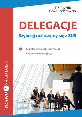 Okładka książki/ebooka Delegacje Szybciej rozliczymy się z ZUS