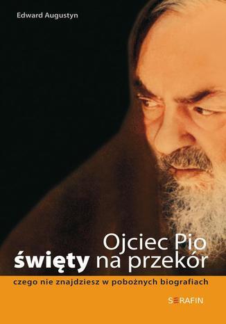 Okładka książki Ojciec Pio - święty na przekór