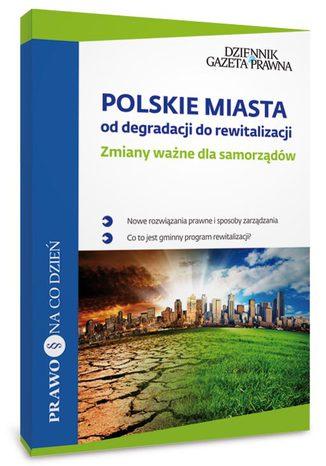 Okładka książki/ebooka Polskie miasta: od degradacji do rewitalizacji, Zmiany ważne dla samorządów