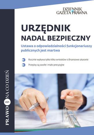 Okładka książki Urzędnik nadal bezpieczny Ustawa o odpowiedzialności funkcjonariuszy publicznych jest martwa