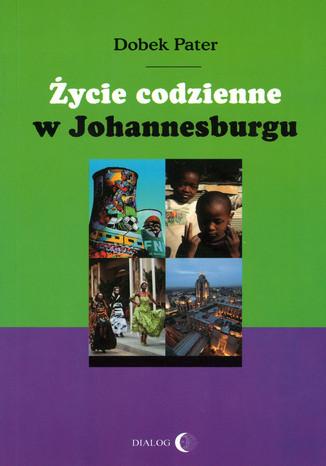 Okładka książki/ebooka Życie codzienne w Johannesburgu