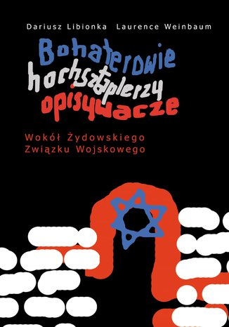 Bohaterowie, hochsztaplerzy, opisywacze. Wokół Żydowskiego Związku Wojskowego